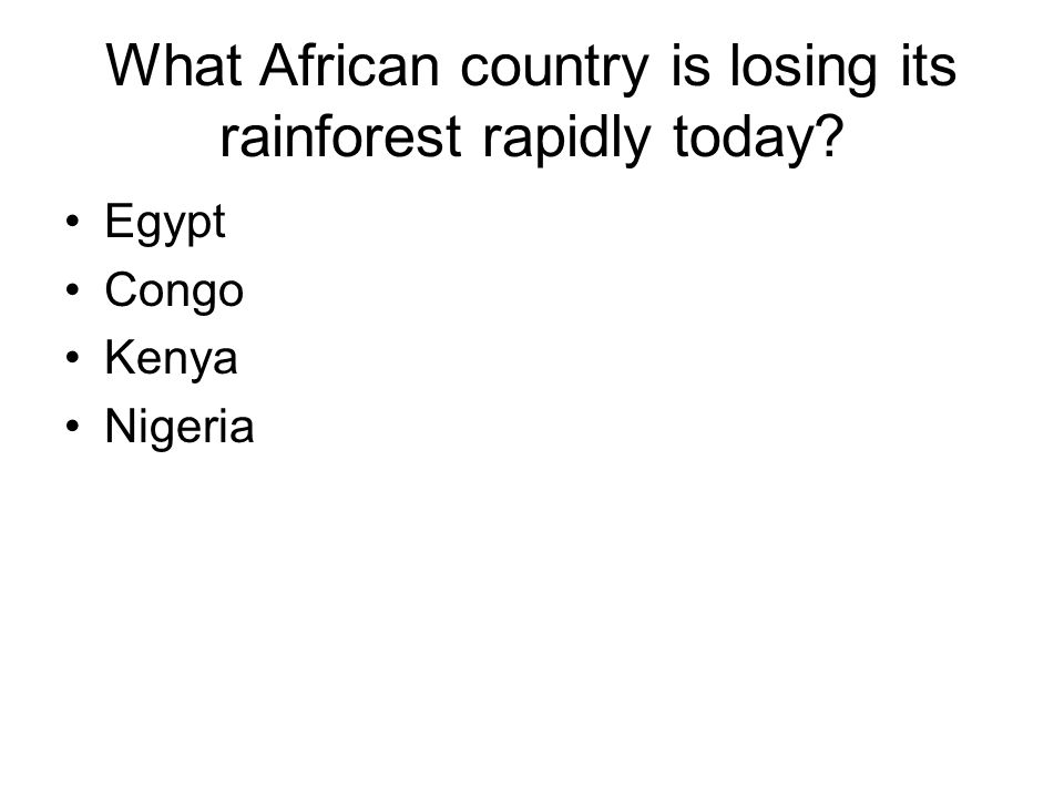What African country is losing its rainforest rapidly today? Egypt Congo Kenya Nigeria