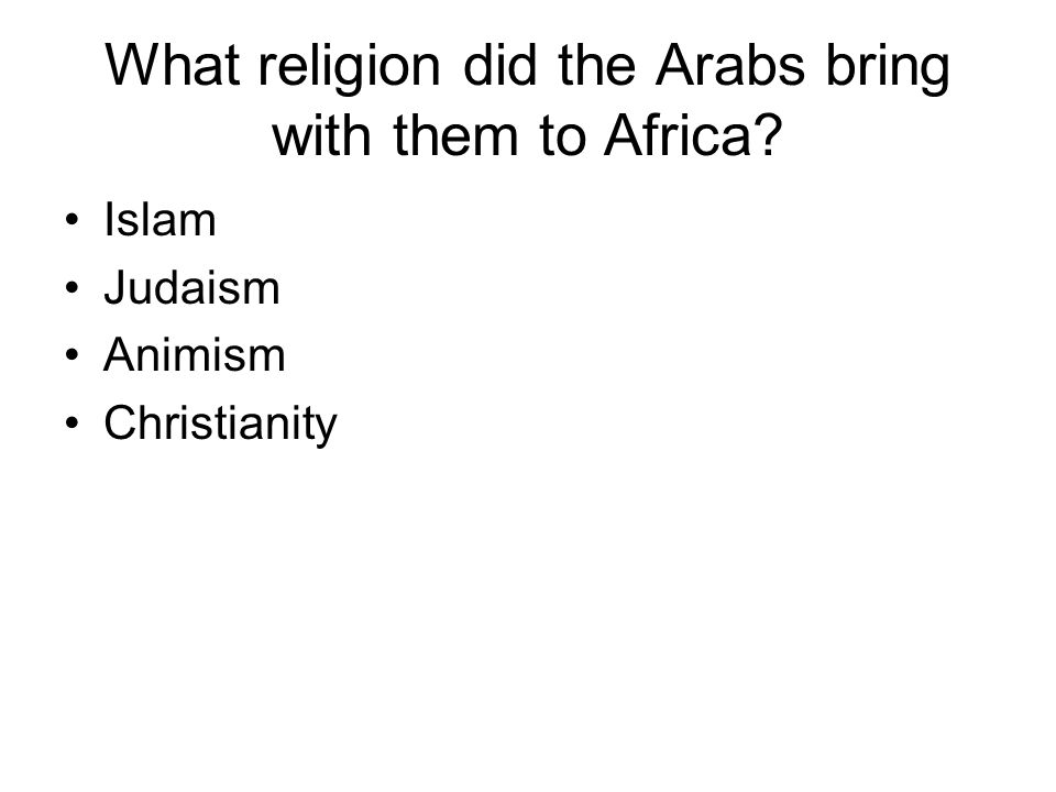 What religion did the Arabs bring with them to Africa? Islam Judaism Animism Christianity