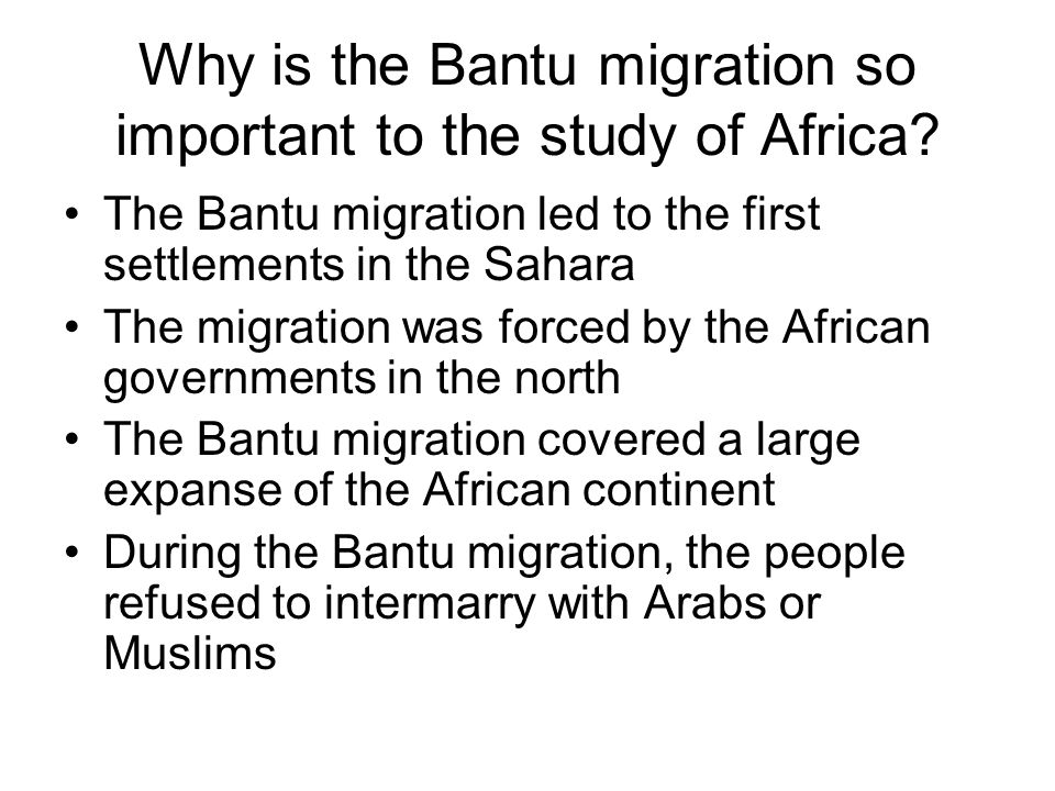Why is the Bantu migration so important to the study of Africa? The Bantu migration led to the first settlements in the Sahara The migration was force