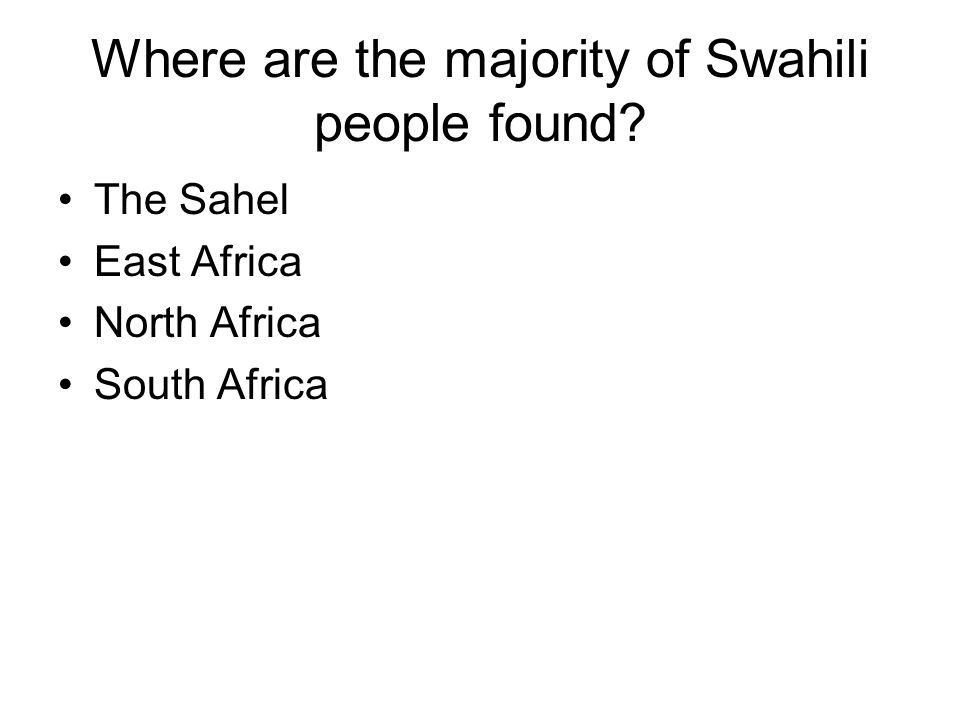 Where are the majority of Swahili people found? The Sahel East Africa North Africa South Africa
