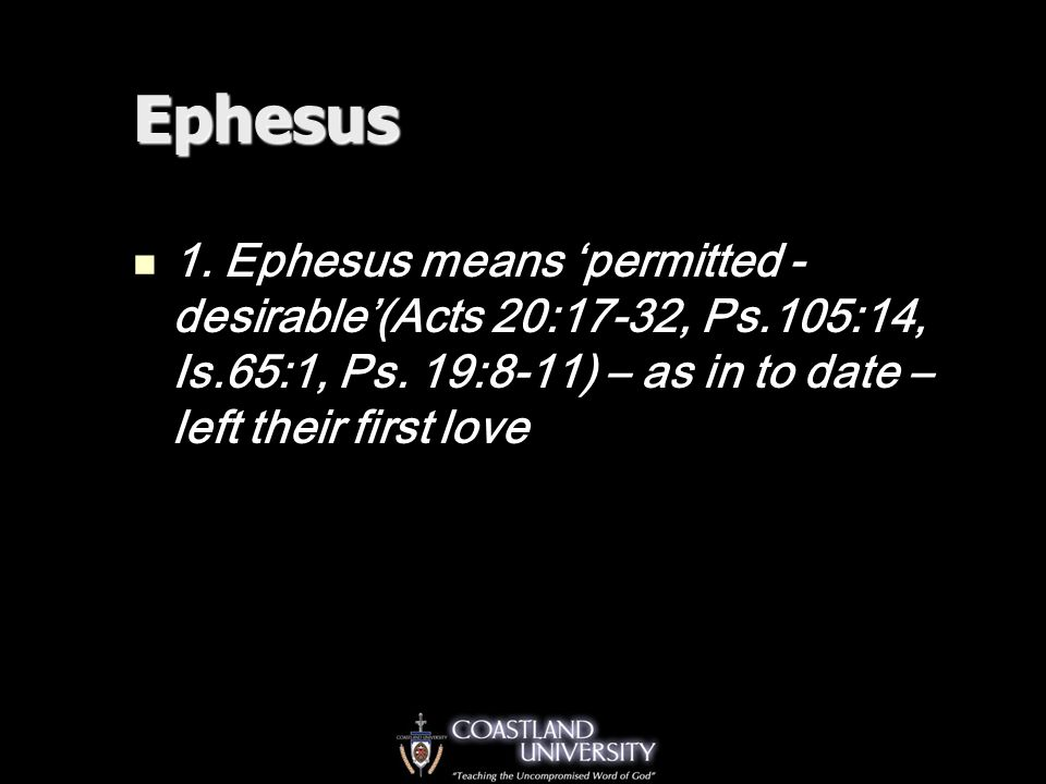 Ephesus 1. Ephesus means 'permitted - desirable'(Acts 20:17-32, Ps.105:14, Is.65:1, Ps.