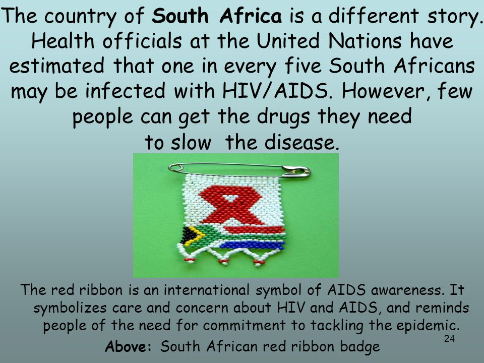 25 AIDS took hold of South Africa in the 1990s when the country was trying to end the old apartheid system of legal racial segregation.