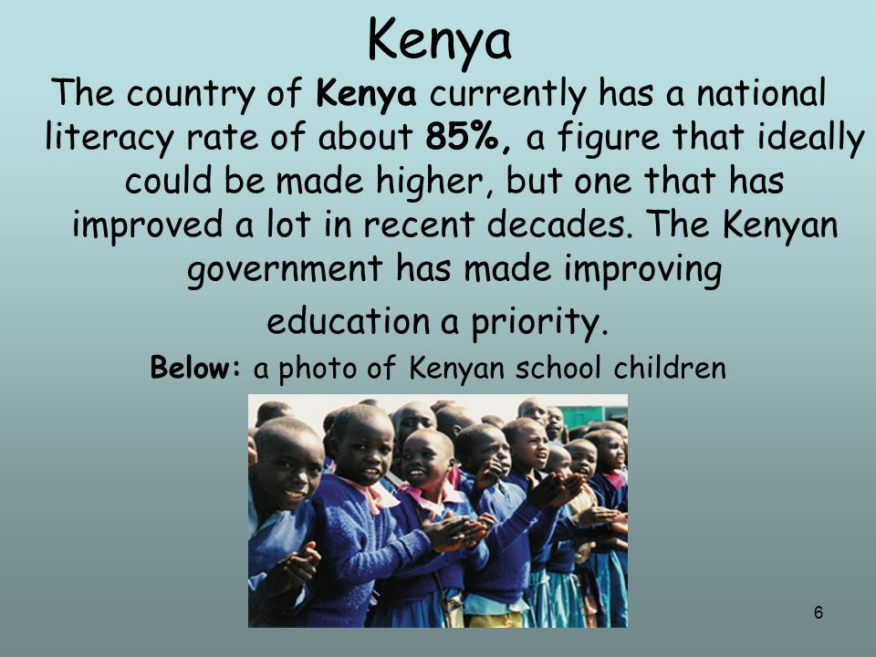 7 The Kenyan government has started a number of government programs for building schools and eliminating fees for the children who want to go to school.