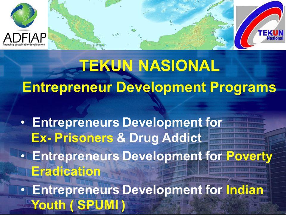 TEKUN NASIONAL Entrepreneur Development Programs Entrepreneurs Development for Ex- Prisoners & Drug Addict Entrepreneurs Development for Poverty Eradi