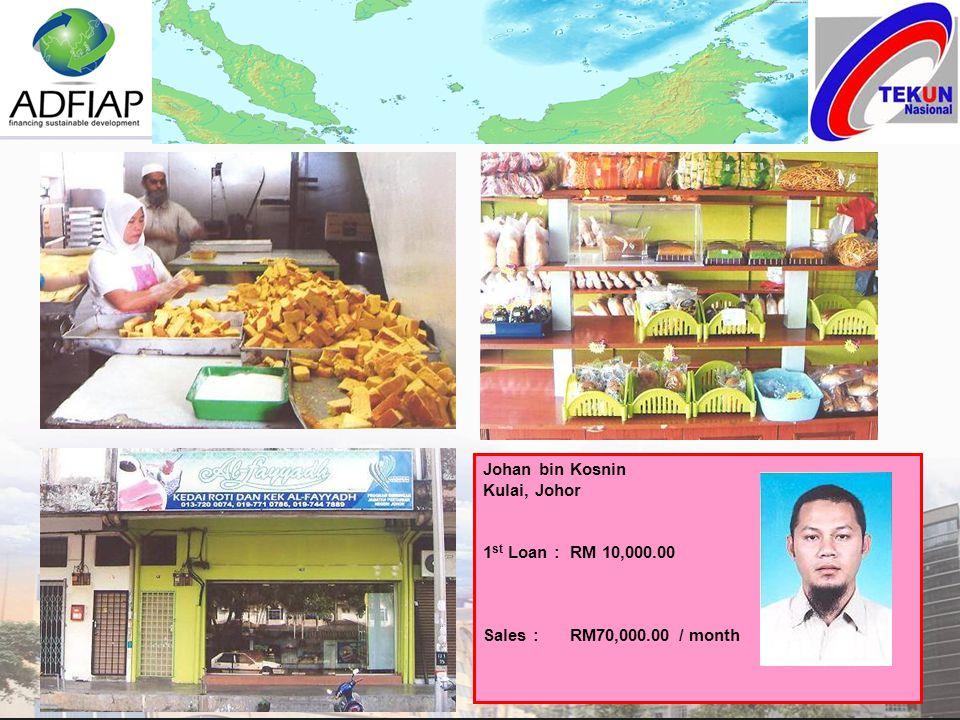 Johan bin Kosnin Kulai, Johor 1 st Loan : RM 10,000.00 Sales :RM70,000.00 / month