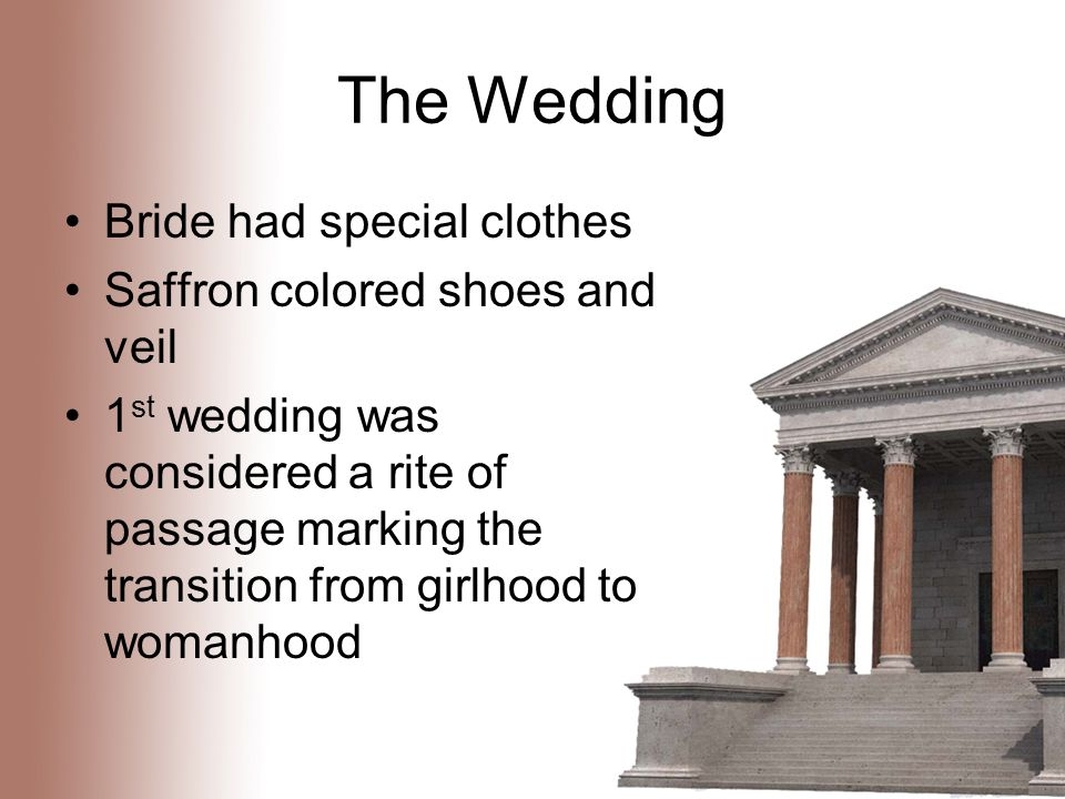 The Wedding Bride had special clothes Saffron colored shoes and veil 1 st wedding was considered a rite of passage marking the transition from girlhood to womanhood