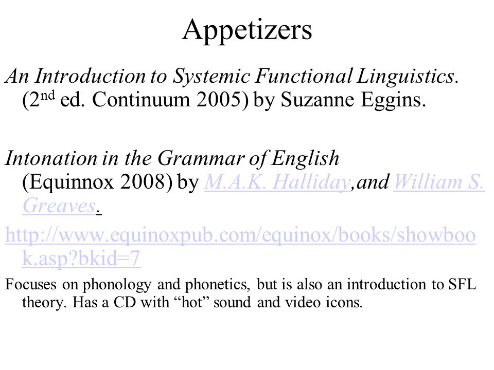 Appetizers Leong Ping Alvin: http://www.alvinleong.info/sfg/sfgtrans.html http://www.alvinleong.info/sfg/sfgtrans.html This cheerful website is a great help when getting into the lexicogrammatical stratum.