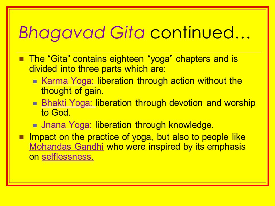 "Bhagavad Gita continued… The ""Gita"" contains eighteen ""yoga"" chapters and is divided into three parts which are: Karma Yoga: liberation through action"