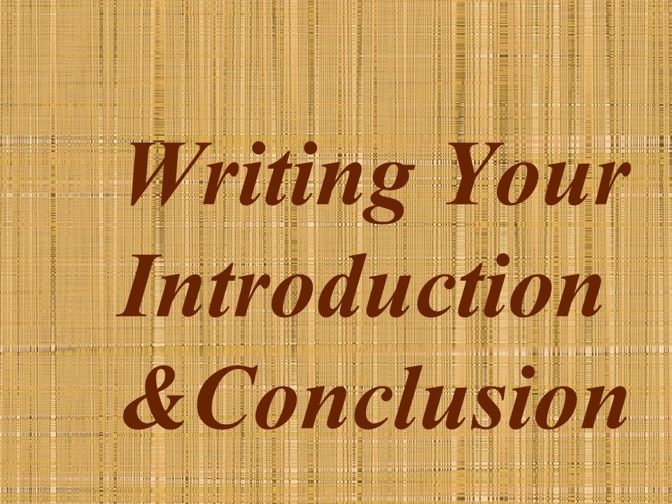 Writing Your Introduction &Conclusion