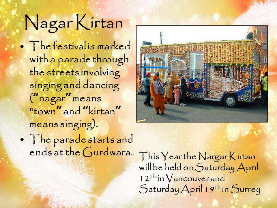 Nagar Kirtan The festival is marked with a parade through the streets involving singing and dancing ( nagar means town and kirtan means singing).