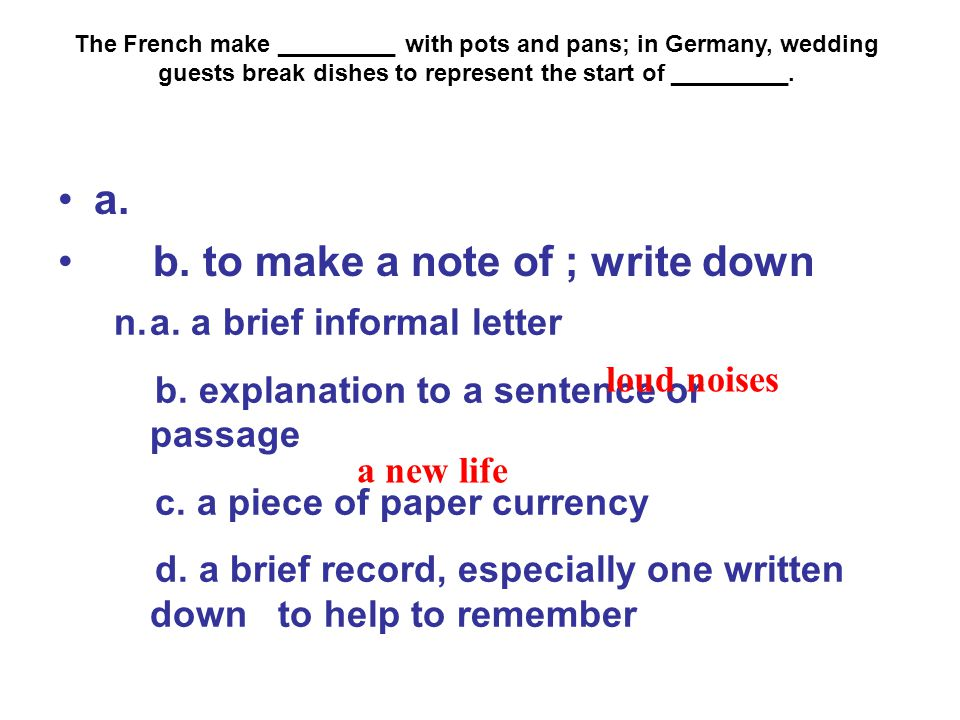a. b. to make a note of ; write down n.a. a brief informal letter b.