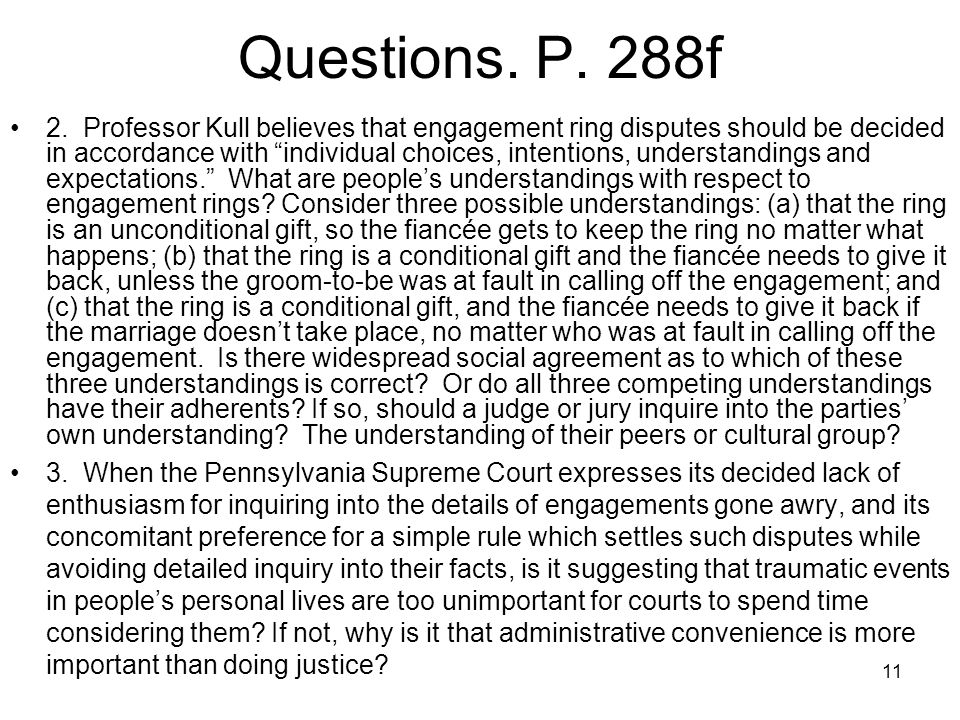 "11 Questions. P. 288f 2. Professor Kull believes that engagement ring disputes should be decided in accordance with ""individual choices, intentions, u"