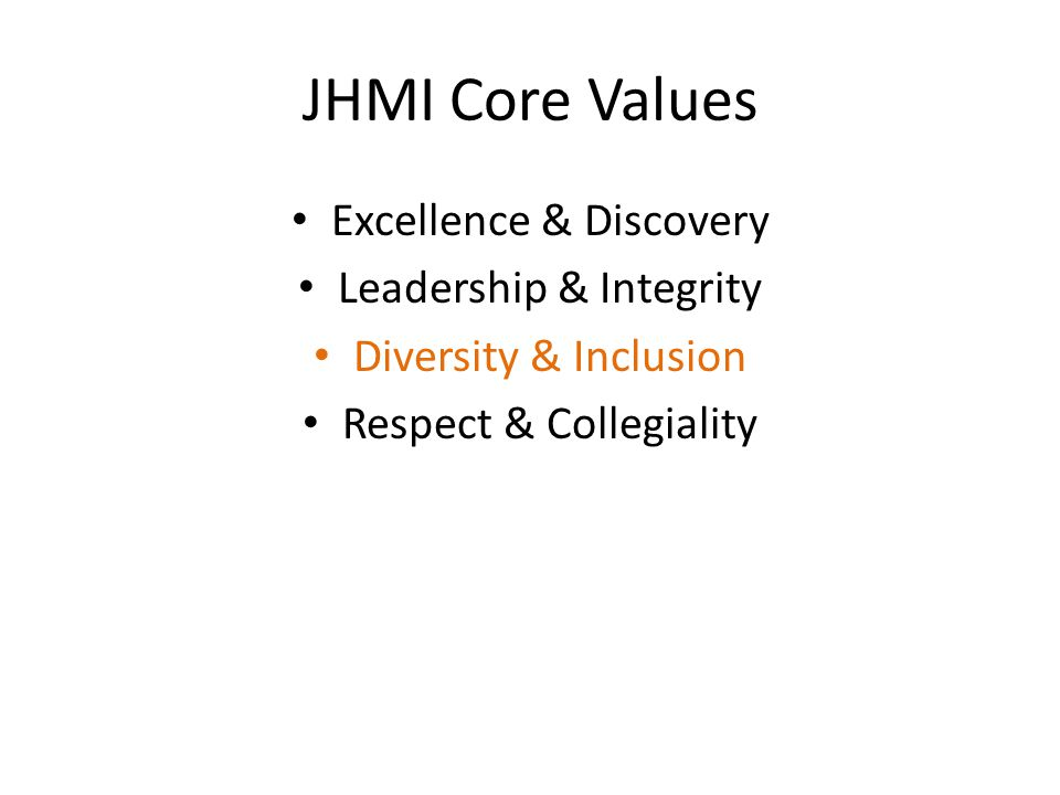 JHMI Core Values Excellence & Discovery Leadership & Integrity Diversity & Inclusion Respect & Collegiality
