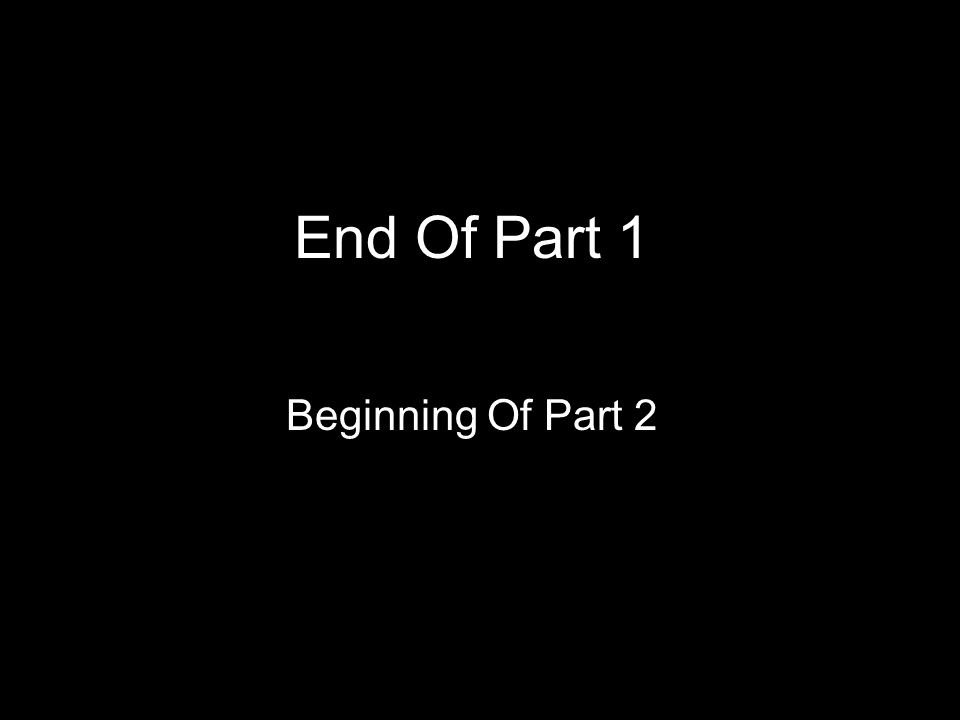 End Of Part 1 Beginning Of Part 2