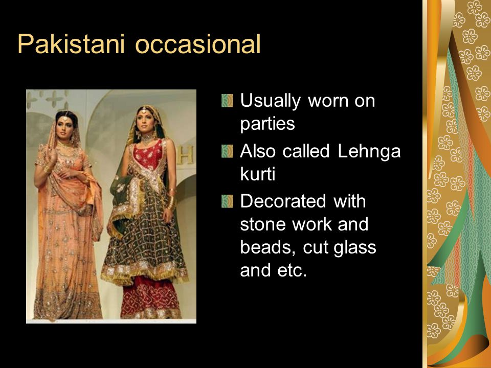 Pakistani occasional Usually worn on parties Also called Lehnga kurti Decorated with stone work and beads, cut glass and etc.