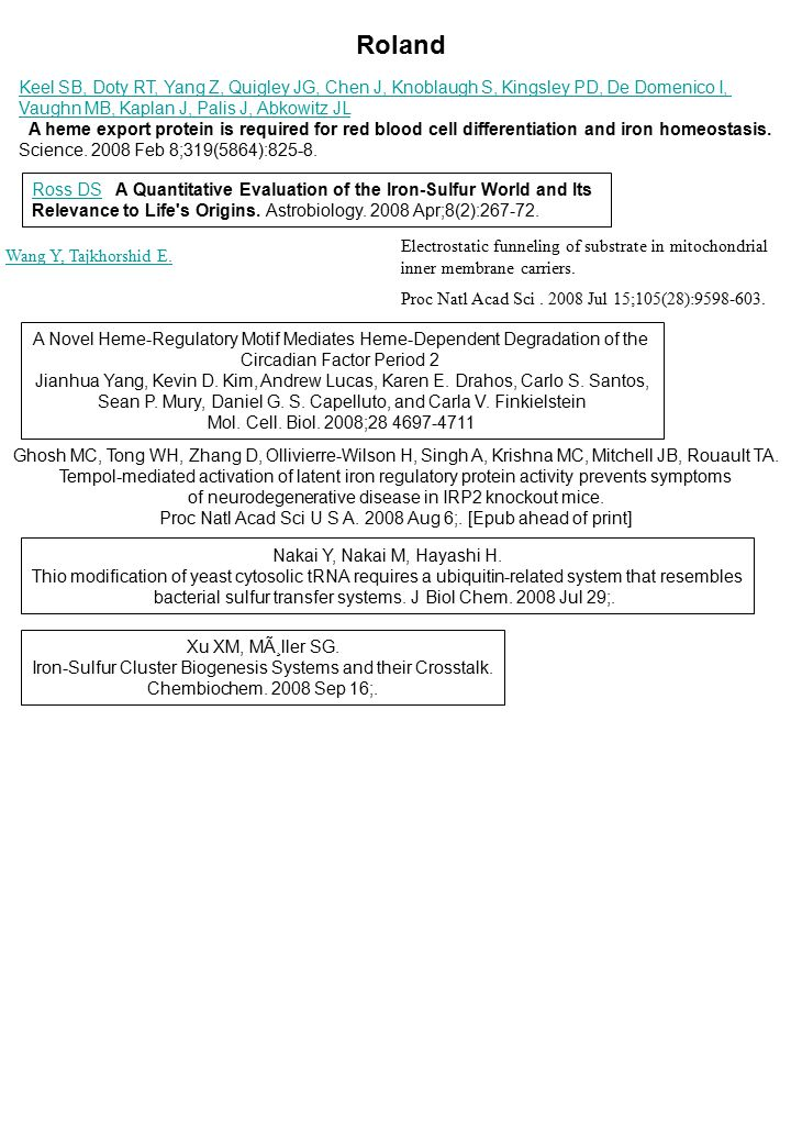 Roland Keel SB, Doty RT, Yang Z, Quigley JG, Chen J, Knoblaugh S, Kingsley PD, De Domenico I, Vaughn MB, Kaplan J, Palis J, Abkowitz JL A heme export