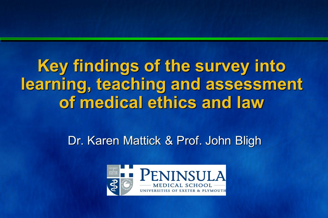 Client - meeting - _____ - 1 Key findings of the survey into learning, teaching and assessment of medical ethics and law Dr.