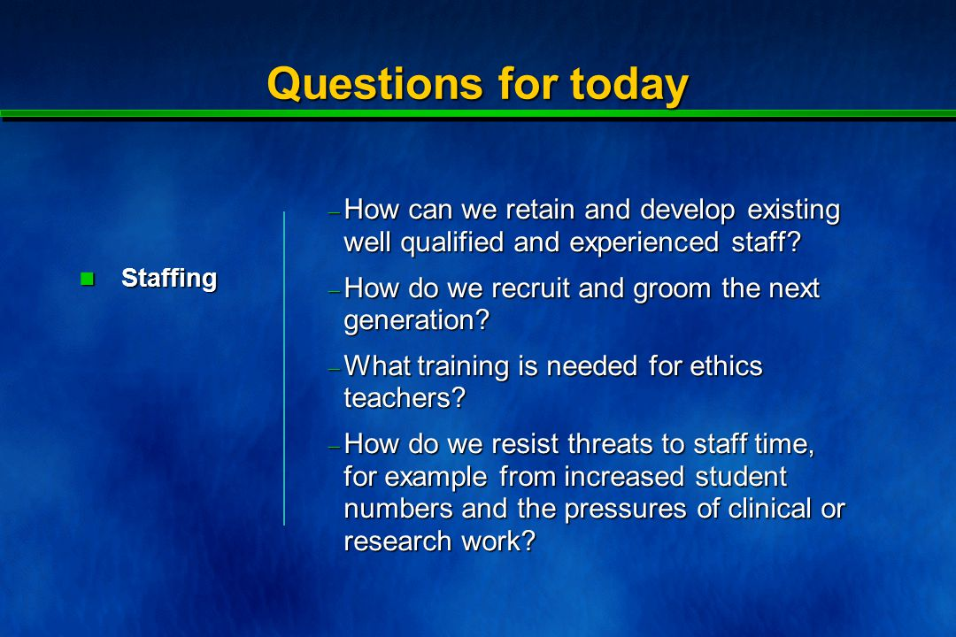 Questions for today  How can we retain and develop existing well qualified and experienced staff.