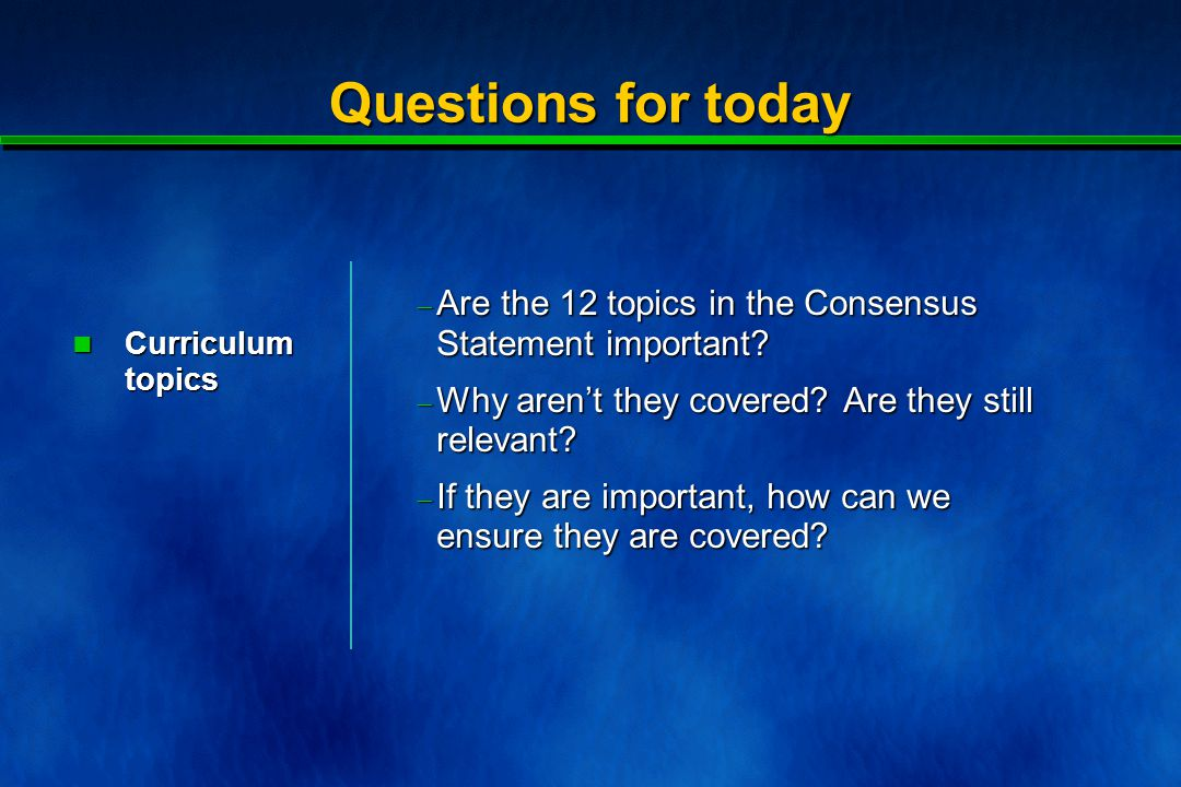 Questions for today  Are the 12 topics in the Consensus Statement important.