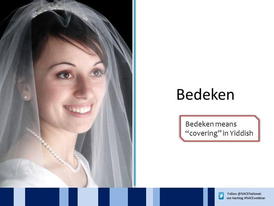 Follow @NACENational; use hashtag #NACEwebinar Bedeken Bedeken means covering in Yiddish