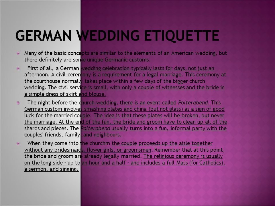 GERMAN WEDDING ETIQUETTE  Many of the basic concepts are similar to the elements of an American wedding, but there definitely are some unique Germanic customs.
