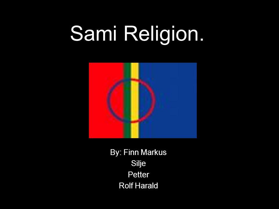 By: Finn Markus Silje Petter Rolf Harald Sami Religion.