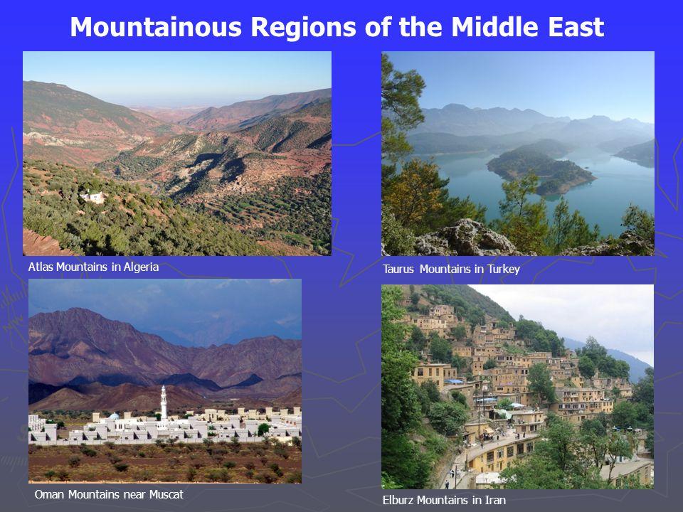 Atlas Mountains in Algeria Taurus Mountains in Turkey Oman Mountains near Muscat Elburz Mountains in Iran Mountainous Regions of the Middle East