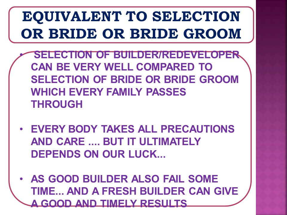 EQUIVALENT TO SELECTION OR BRIDE OR BRIDE GROOM SELECTION OF BUILDER/REDEVELOPER CAN BE VERY WELL COMPARED TO SELECTION OF BRIDE OR BRIDE GROOM WHICH EVERY FAMILY PASSES THROUGH EVERY BODY TAKES ALL PRECAUTIONS AND CARE....