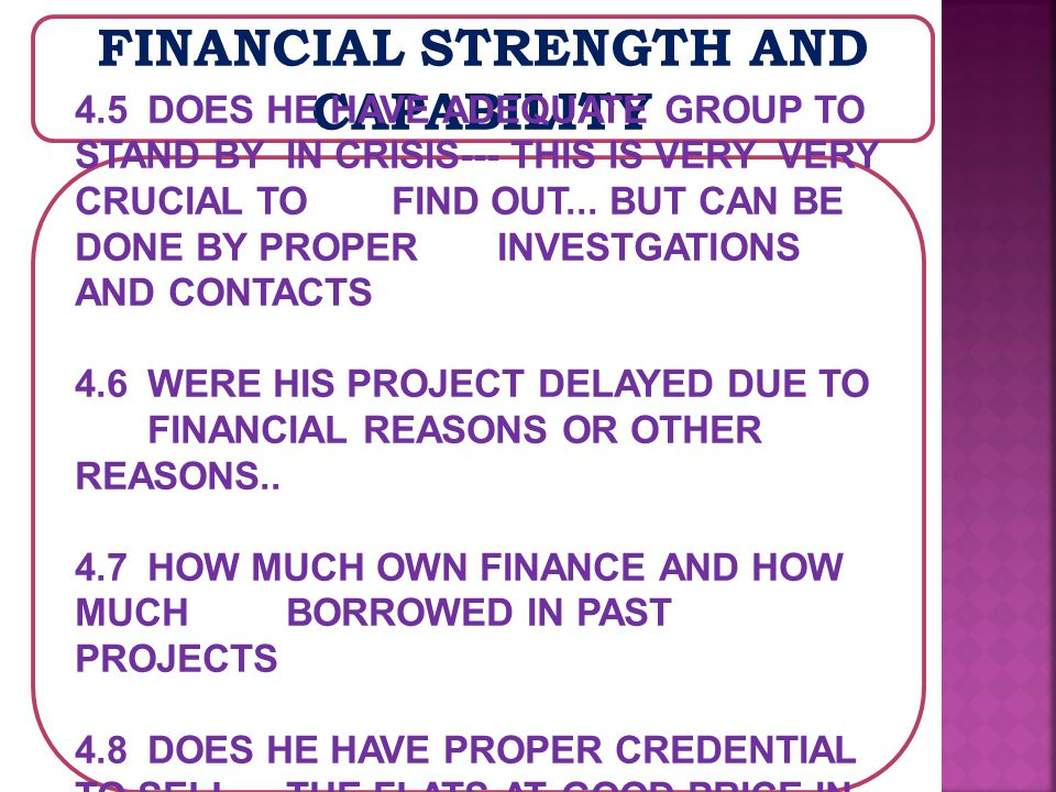FINANCIAL STRENGTH AND CAPABILITY 4.5 DOES HE HAVE ADEQUATE GROUP TO STAND BY IN CRISIS--- THIS IS VERY VERY CRUCIAL TO FIND OUT...