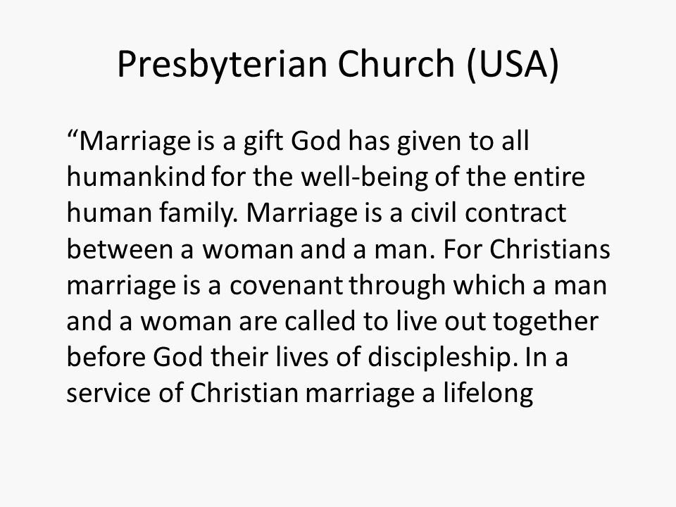"Presbyterian Church (USA) ""Marriage is a gift God has given to all humankind for the well-being of the entire human family. Marriage is a civil contra"