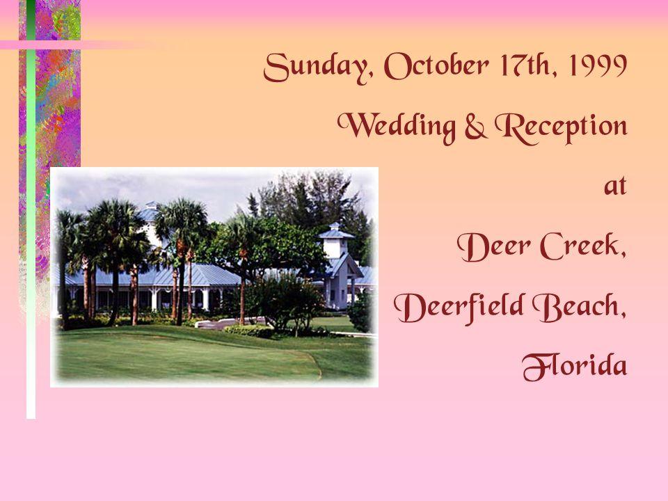 Sunday, October 17th, 1999 Wedding & Reception at Deer Creek, Deerfield Beach, Florida