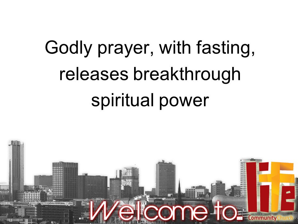 Godly prayer, with fasting, releases breakthrough spiritual power
