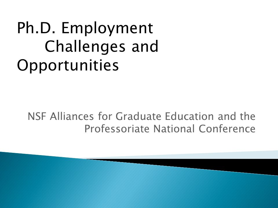 NSF Alliances for Graduate Education and the Professoriate National Conference Ph.D. Employment Challenges and Opportunities