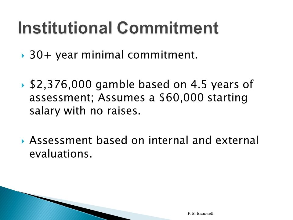  30+ year minimal commitment.  $2,376,000 gamble based on 4.5 years of assessment; Assumes a $60,000 starting salary with no raises.  Assessment ba