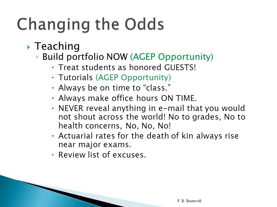 " Teaching ◦ Build portfolio NOW (AGEP Opportunity)  Treat students as honored GUESTS!  Tutorials (AGEP Opportunity)  Always be on time to ""class."""