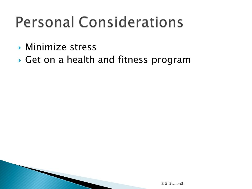  Minimize stress  Get on a health and fitness program F. B. Bramwell30