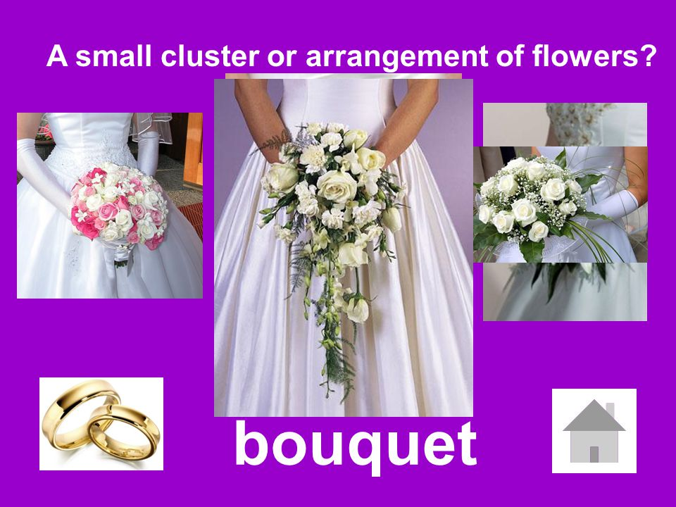 bouquet A small cluster or arrangement of flowers?