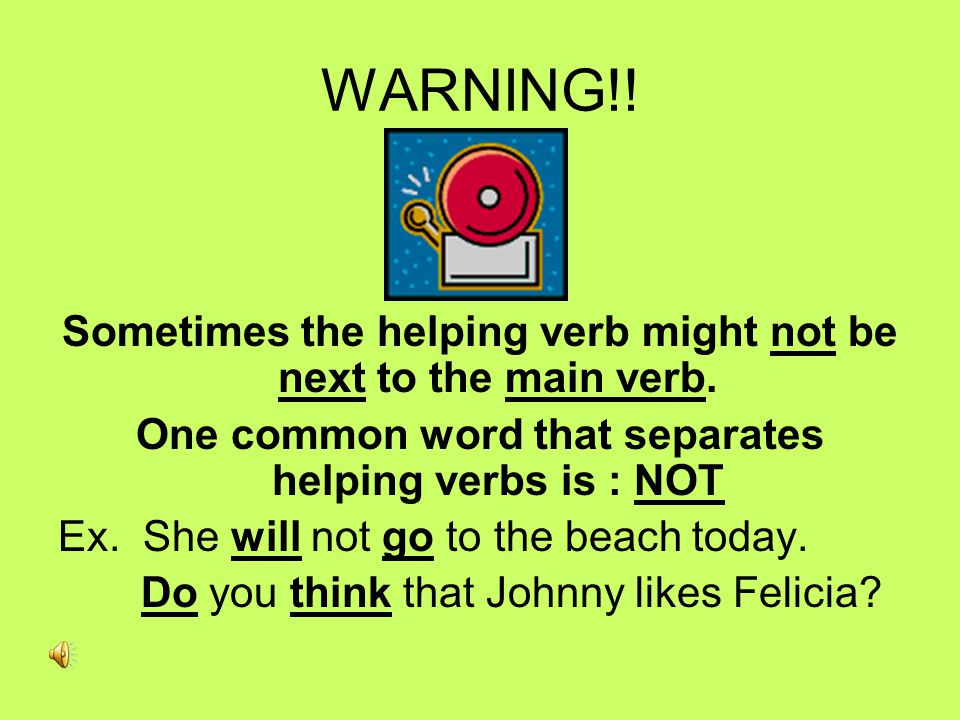 HELPING VERBS -The job: A helping verb helps a main verb do its job.
