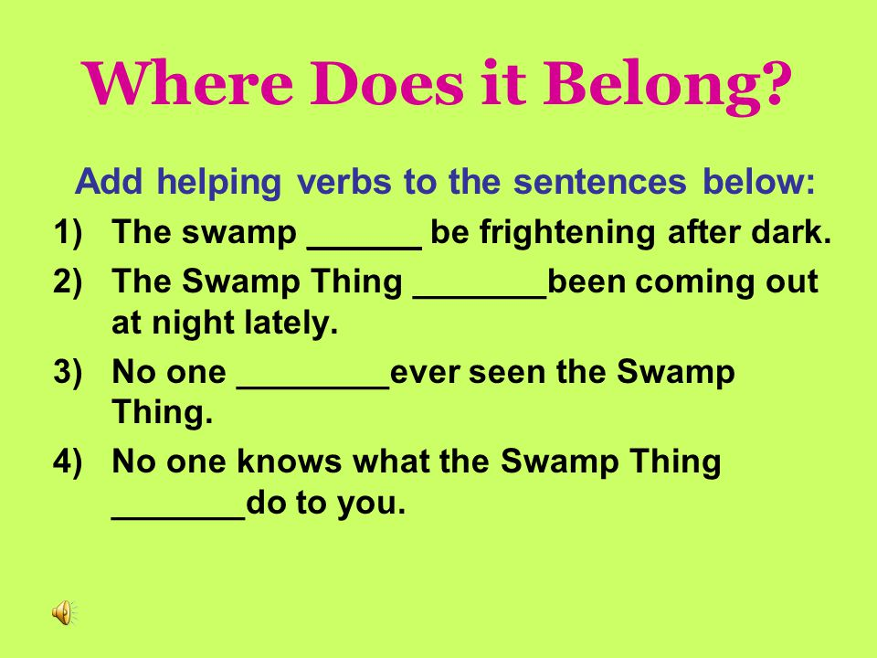 Find the Helping Verbs! Directions: Find the helping verbs in these sentences. 1.Did you watch Dancing with the Stars last night? 2.Sam, can your dog