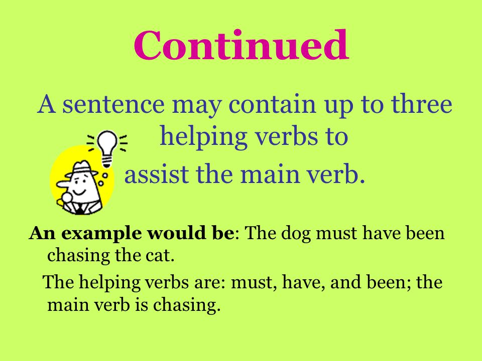 Other things to keep in mind: Not every sentence will have a helping verb with the main verb.