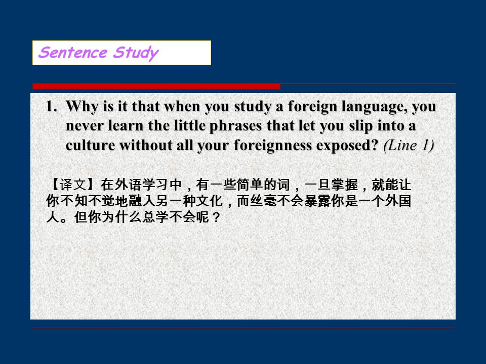 1. Why is it that when you study a foreign language, you never learn the little phrases that let you slip into a culture without all your foreignness