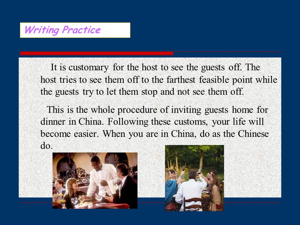 eat too quickly nor too much. The Chinese like to talk with each other during the dinner.