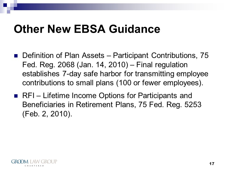 17 Other New EBSA Guidance Definition of Plan Assets – Participant Contributions, 75 Fed.