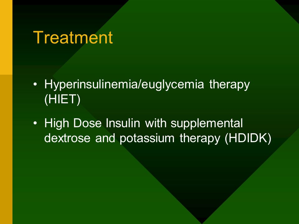 Treatment Hyperinsulinemia/euglycemia therapy (HIET) High Dose Insulin with supplemental dextrose and potassium therapy (HDIDK)