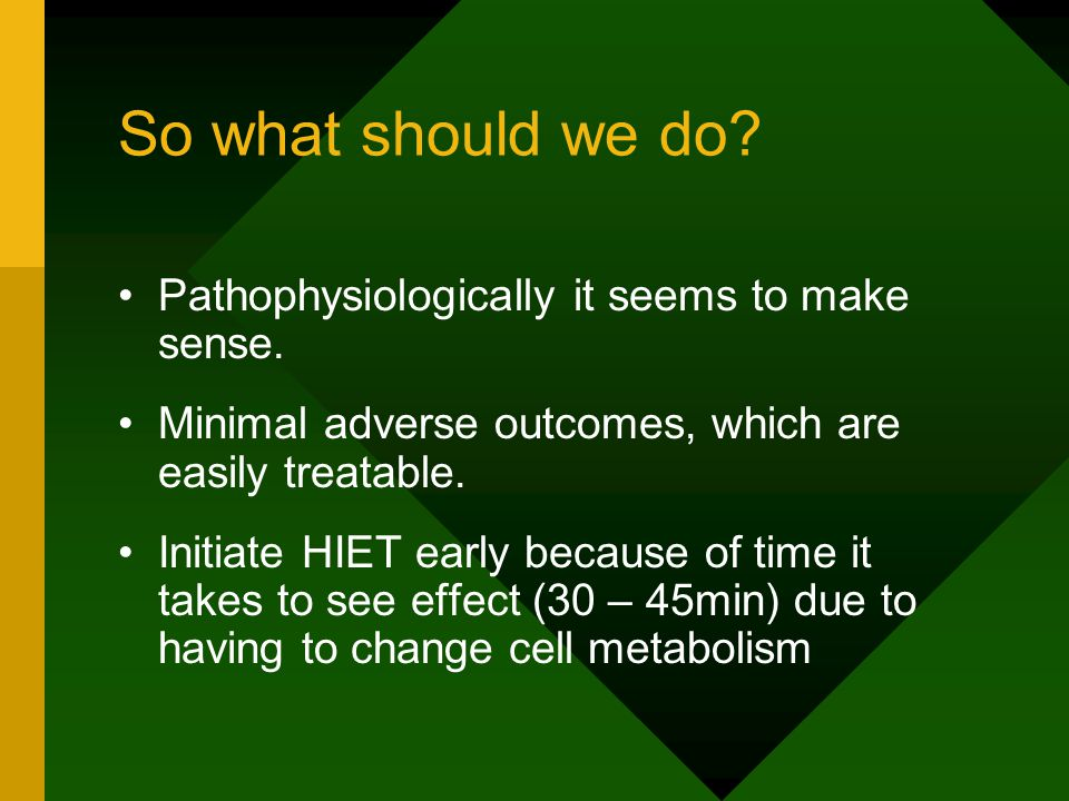 So what should we do. Pathophysiologically it seems to make sense.