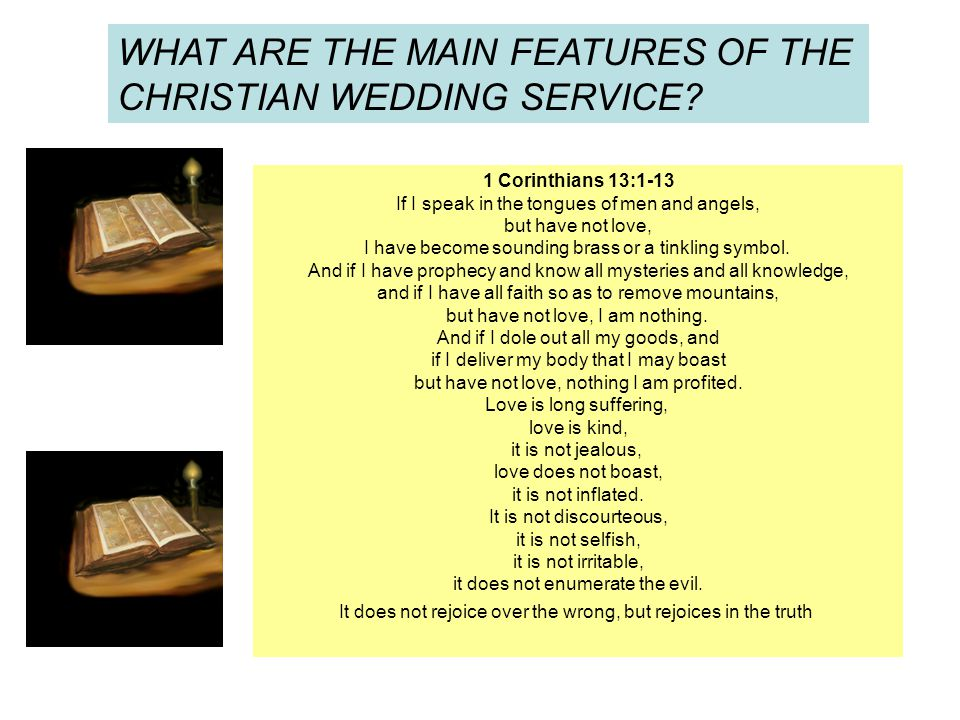 WHAT ARE THE MAIN FEATURES OF THE CHRISTIAN WEDDING SERVICE? 1 Corinthians 13:1-13 If I speak in the tongues of men and angels, but have not love, I h