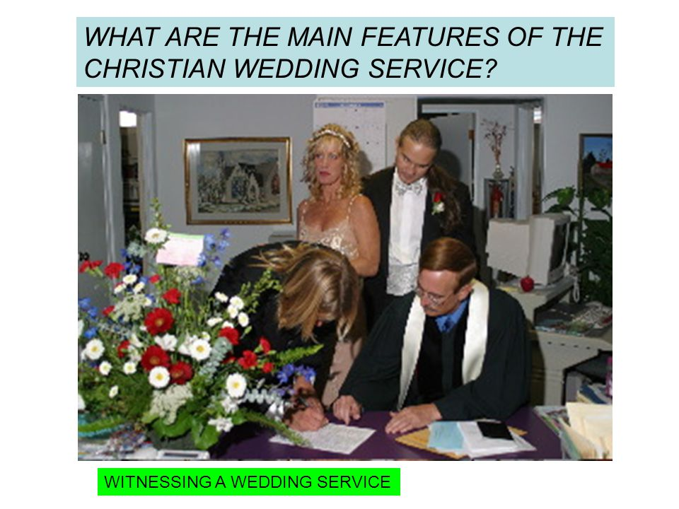 WHAT ARE THE MAIN FEATURES OF THE CHRISTIAN WEDDING SERVICE WITNESSING A WEDDING SERVICE