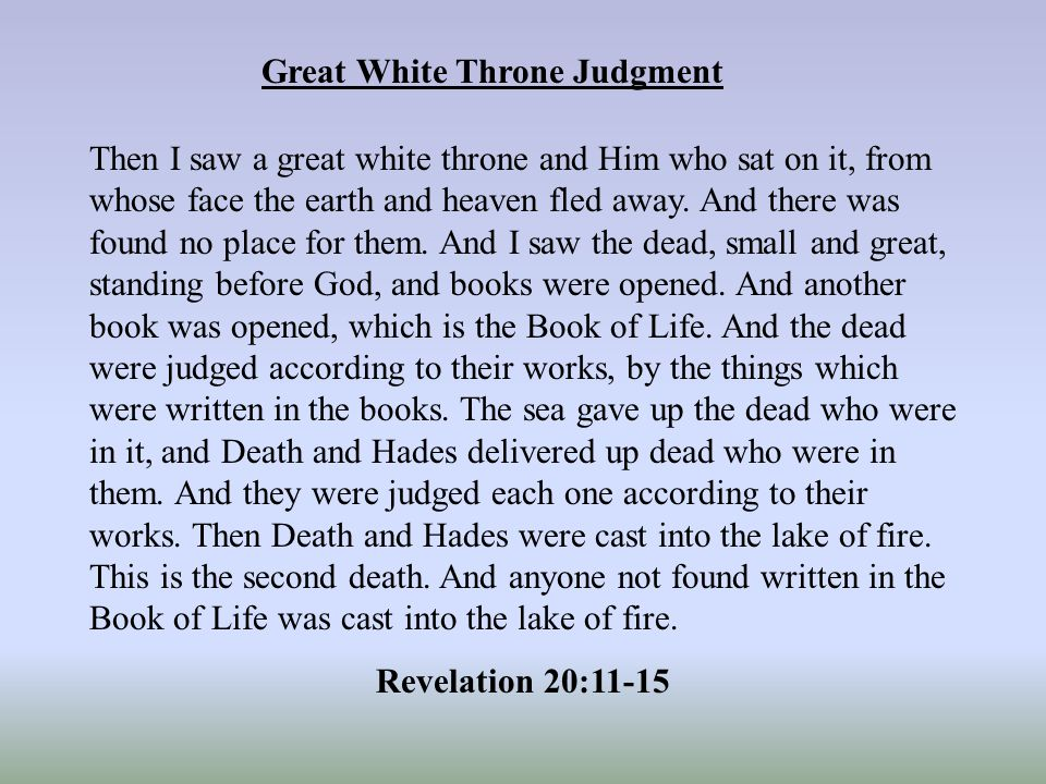 Great White Throne Judgment Then I saw a great white throne and Him who sat on it, from whose face the earth and heaven fled away.
