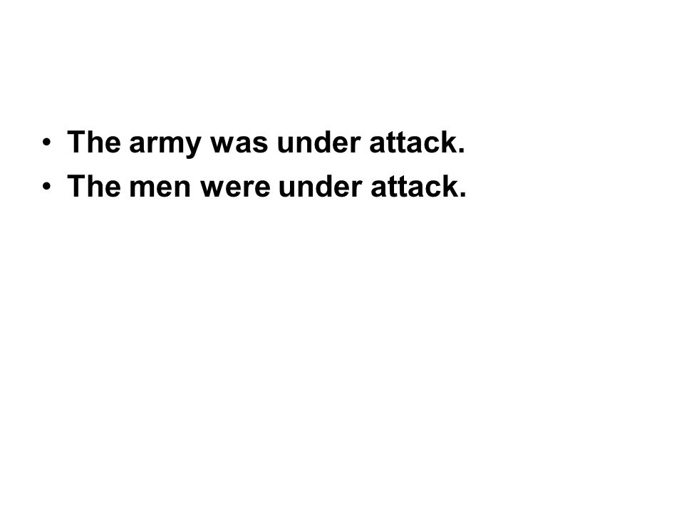 The army was under attack. The men were under attack.