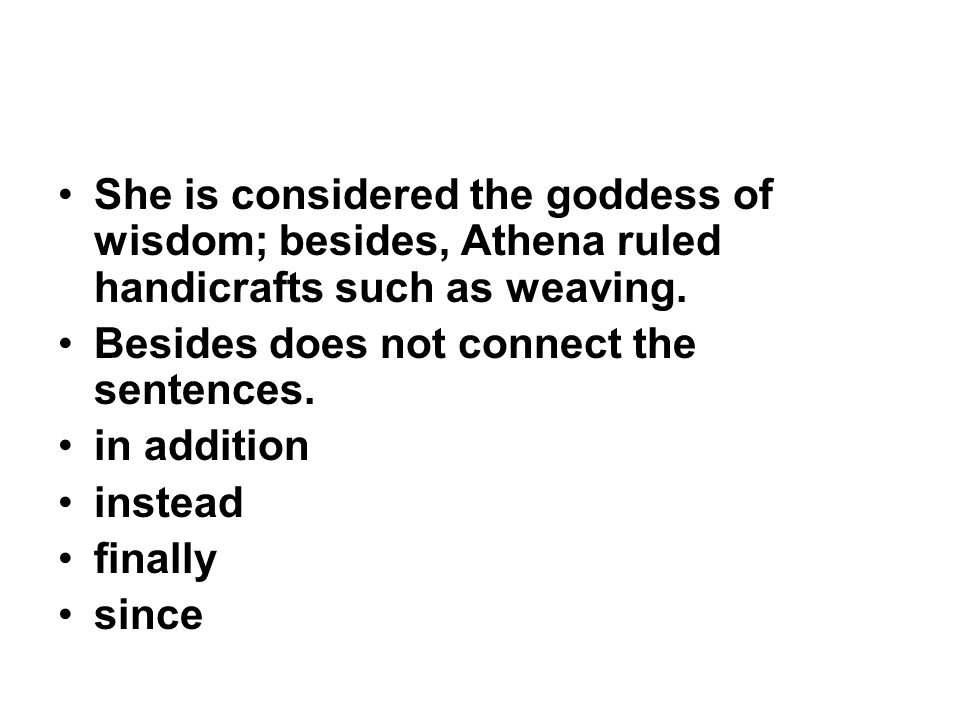 She is considered the goddess of wisdom; besides, Athena ruled handicrafts such as weaving.
